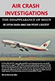 img - for AIR CRASH INVESTIGATIONS - THE DISAPPEARANCE OF MH370 - Did Captain Zaharie Ahmad Shah prevent a disaster? by Dirk Jan Barreveld (2015-08-06) book / textbook / text book