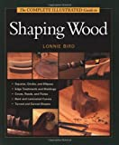 The Complete Illustrated Guide to Shaping Wood, Lonnie Bird, 1561584002