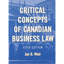 Critical Concepts of Canadian Business Law 5th edition by Weir, Jan D. (2011) Hardcover