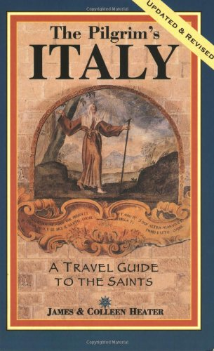 The Pilgrim's Italy: A Travel Guide to the Saints (Colleen Heater) (Heaters Rhino)