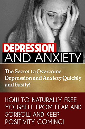 ANXIETY DEPRESSION TREATMENT: THE SECRET TO OVERCOME DEPRESSION AND