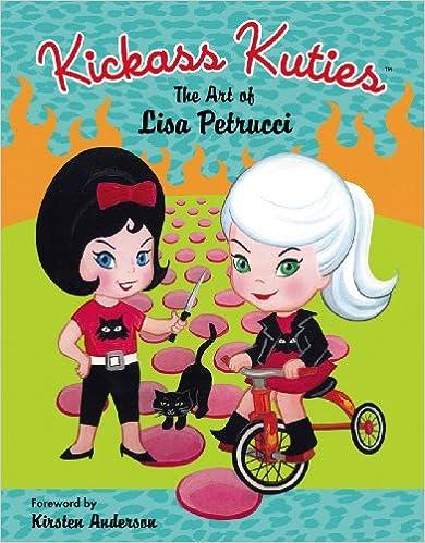 Download Kickass Kuties: The Art of Lisa Petrucci PDF, azw (Kindle), ePub, doc, mobi