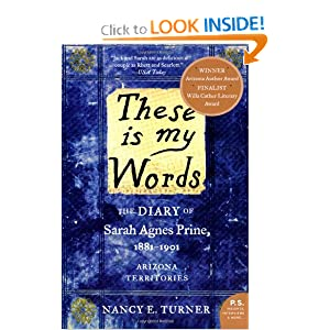 These Is My Words - The Diary Of Sarah Agnes Prine, 1881-1901, Arizona Territories - A Novel Nancy E. Turner