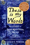 These is my Words: The Diary of Sarah Agnes Prine, 1881-1901 (P.S.) by Nancy Turner front cover