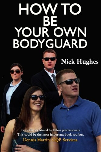 How To Be Your Own Bodyguard: Self Defense for men & women from a lifetime of protecting clients in hostile environments. (Volume 1) cover