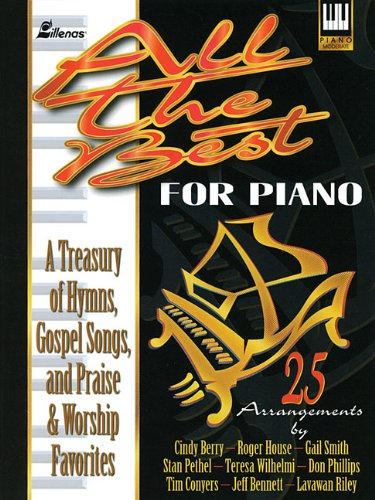 All the Best for Piano: A Treasury of Hymns, Gospel Songs and Praise and Worship Favorite (Lillenas Publications)