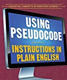 Using Pseudocode: Instructions in Plain English (Essential Concepts in Computer Science)