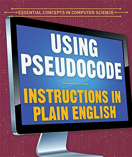 Using Pseudocode: Instructions in Plain English (Essential Concepts in Computer Science) by Powerkids Pr