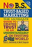 img - for No B.S. Trust Based Marketing: The Ultimate Guide to Creating Trust in an Understandibly Un-trusting World book / textbook / text book