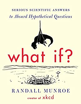 amazon com what if serious scientific answers to absurd