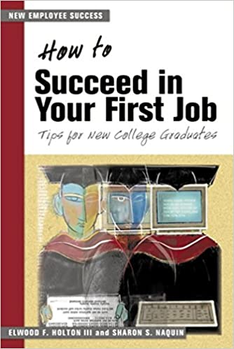 how to succeed in your first job tips for college graduates elwood