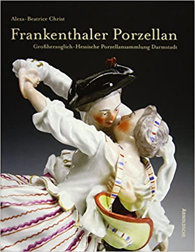 Frankenthal Porcelain: In the Porcelain Collection of the Grand Dukes of Hesse, Darmstadt