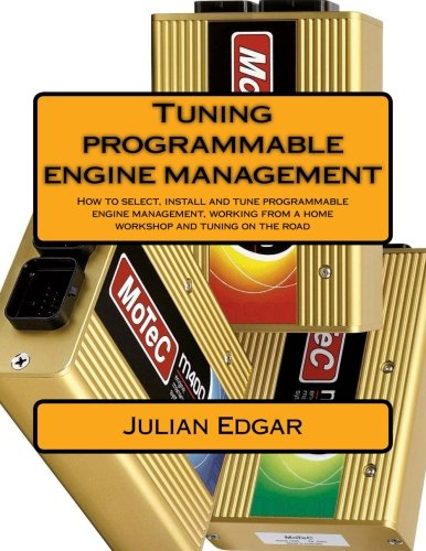 (Tuning programmable engine management: How to select, install and tune programmable engine management, working from a home workshop and tuning on the road)