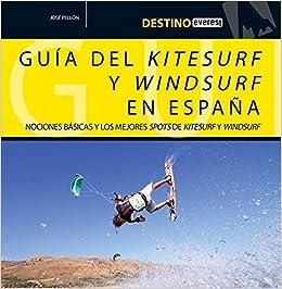 Destino Everest. Guía deL kitesurf y windsurf en España: Nociones básicas y los mejores spots de kitesurf y windsurf.: Amazon.es: Pellón José: Libros