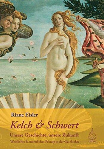 Kelch & Schwert, Unsere Geschichte, unsere Zukunft. Weibliches und männliches Prinzip in der Geschichte.