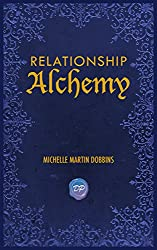 Relationship Alchemy: The Missing Ingredient to Heal and Create Blissful Family, Friendship, and Romantic Relationships (English Edition)