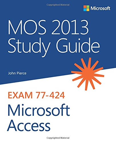 MOS 2013 Study Guide for Microsoft Access (MOS Study Guide) (Mos 2013 Study Guide For Microsoft Access)