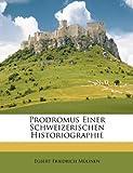 Prodromus Einer Schweizerischen Historiographie (German Edition), Egbert Friedrich Mlinen and Egbert Friedrich Mülinen, 1147827885
