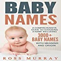 Baby Names: A Comprehensive Guide to Choosing a Name Including 3000+ Baby Names Audiobook by Ross Murray Narrated by C.J. McAllister