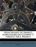 Nonciatures de France; Nonciatures de Clément 7, Publiées Par J Fraikin, J. Fraikin, 1179495152