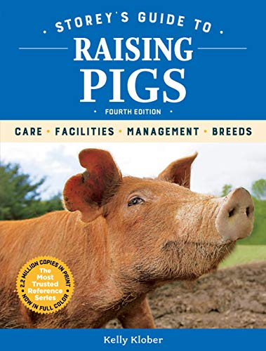 Storey's Guide to Raising Pigs, 4th Edition: Care, Facilities, Management, Breeds (Storey's Guide to Raising) by [Klober, Kelly]