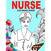 Nurse Coloring Book: Snarky, Funny Adult Coloring Gift for Registered Nurses , Nurse Practitioners & Nursing Students - Relaxation, Stress Relief and  Mood Lifting
