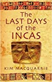 Front cover for the book The Last Days of the Incas by Kim MacQuarrie