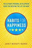 Habits for Happiness: The Ultimate Personal Development Guide For Creating The Life You Want (Owning Your Personal Power Book 1)
