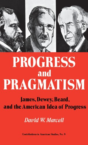 Progress and Pragmatism: James, Dewey, and Beard, and the American Idea of Progress (Contributions in American Studies)