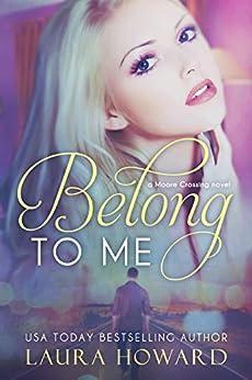 Belong to Me (Moore Crossing Book 1) by [Howard, Laura]