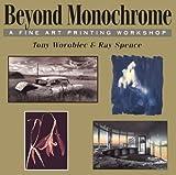Beyond Monochrome: A Fine Art Printing Workshop by Tony Worobiec (2001-01-03)