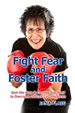 Fight Fear and Foster Faith: Gain the Hope & Courage You Need to Overcome Difficult Circumstances