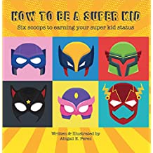 How to Be A Super Kid: Six scoops to earning your super kid status