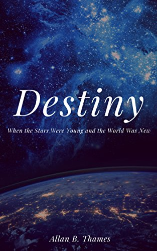 Destiny: When the Stars Were Young and the World was New