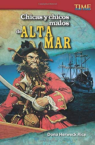 Teacher Created Materials - TIME For Kids Informational Text: Chicas y chicos malos de alta mar (Bad Guys and Gals on the High Seas) - Grade 5 - Guided Reading Level T