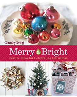 country living merry bright 125 festive ideas for celebrating christmas country living merry