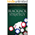 Blackjack Strategy: The Ultimate Guide To Winning at Blackjack and Dominate The Casino
