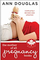 The Mother of All Pregnancy Books: An All-Canadian Guide to Conception, Birth and Everything In Between Paperback