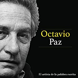 Octavio Paz: El artista de la palabra escrita [Octavio Paz: The Artist of the Written Word]