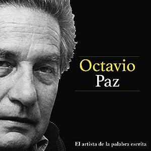 Octavio Paz: El artista de la palabra escrita [Octavio Paz: The Artist of the Written Word] Audiobook