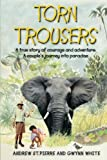 img - for Torn Trousers: A True Story of Courage and Adventure: How A Couple Sacrificed Everything To Escape to Paradise book / textbook / text book