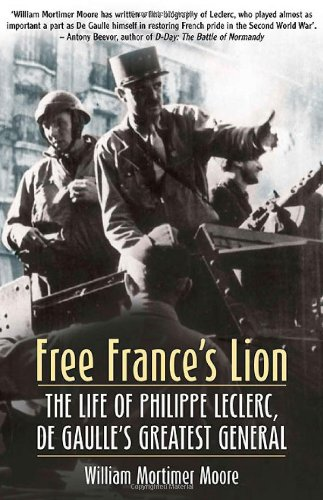 Free France's Lion: The Life of Philippe Leclerc, De Gaulle's Greatest General