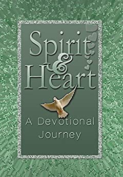 Spirit & Heart: A Devotional Journey: Seeking the Heart of God Through Your Quiet Time Devotions