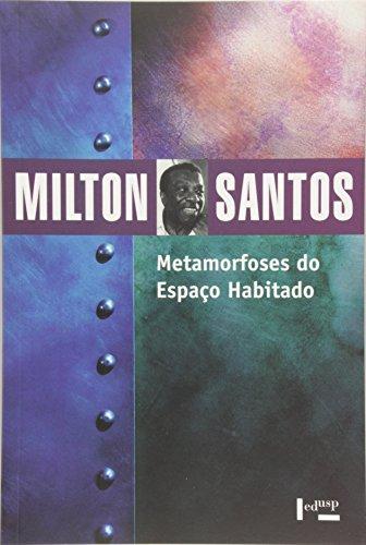 Metamorfoses do Espaço Habitado. Fundamentos Teóricos e Metodológicos da Geografia