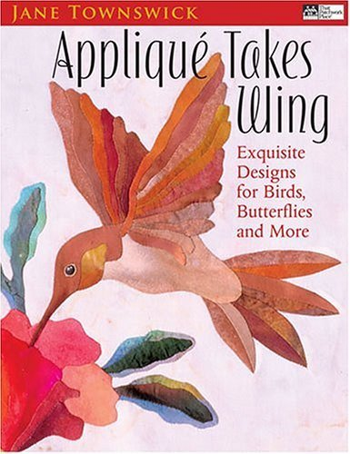 Appliqué Takes Wing: Exquisite Designs for Birds, Butterflies and More Paperback May 16, 2005