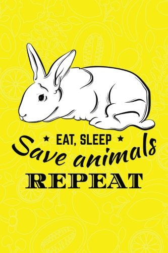 Eat Sleep Save Animals Repeat: Vegan Bullet Journal  120-Page ¼ Inch Dot Grid Vegan Notebook  6 X 9 Perfect Bound Softcover (Vegan Bullet Journals) pdf epub