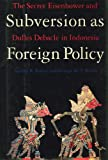 img - for Subversion As Foreign Policy: The Secret Eisenhower and Dulles Debacle in Indonesia book / textbook / text book