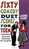 Sixty Comedy Duet Scenes for Teens, Laurie Allen, 1566081521