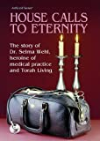 House Calls to Eternity, Yaakov Wehl and Hadassah Wehl, 0899065546