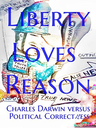 Liberty Loves Reason: Charles Darwin versus Political -